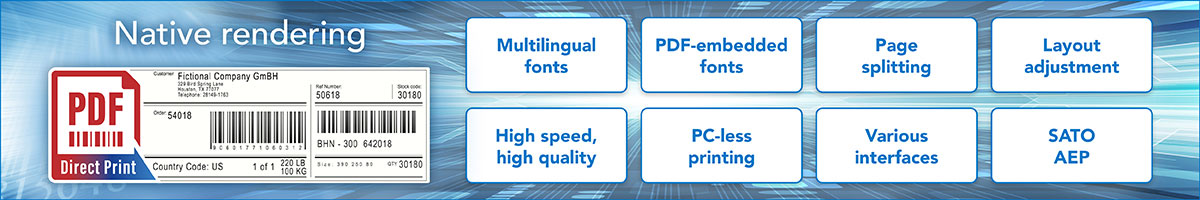 PDF Print Native rendering - Multilingual fonts, PDF-embedded fonts, Page splitting, Layout adjustment, High speed, high quality, PC-less printing, Various interfaces, SATO AEP